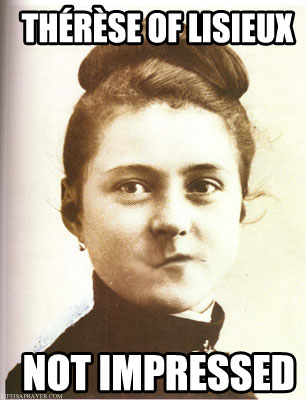 Thérèse of Lisieux is Not Impressed