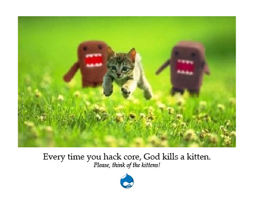 Every time you hack core, God kills a kitten. Please, consider the kittens.