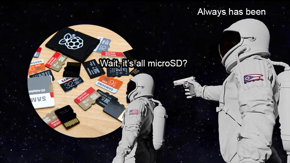 Wait... its all microsd - always has been astronaut meme