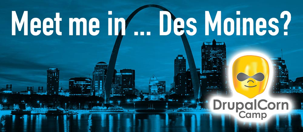 Meet me in Des Moines St. Louis Drupal Camp goes to DrupalCorn in Iowa