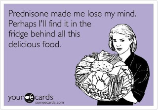 Prednisone made me lose my mind. Perhaps I'll find it in the fridge behind all this delicious food.
